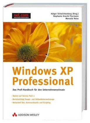 Windows XP Professional - Preistipp!: Das Profihandbuch für den Unternehmenseinsatz (net.com) Taschenbuch – 1. Mai 2006 Holger Schwichtenberg Stephanie Knecht-Thurmann Manuela Reiss Addison-Wesley Verlag