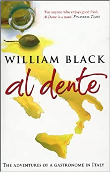 Al Dente: The Adventures of a Gastronome in Italy by Black, William (2004)
