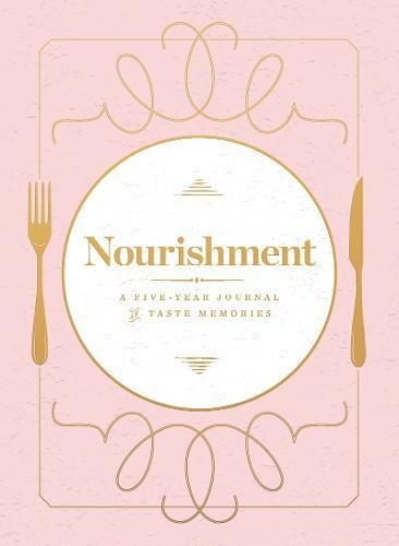Nourishment (Food Journal): A Five-Year Journal of Taste Memories