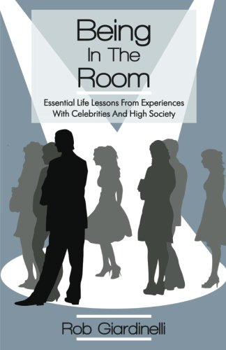 Being In The Room: Essential Life Lessons From
