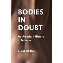 Bodies in Doubt: An American History of Intersex by Elizabeth Reis (2012-01-17)