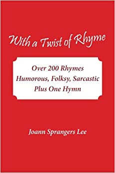 With a Twist of Rhyme: Over 200 Rhymes Humorous, Folksy, Sarcastic Plus One Hymn