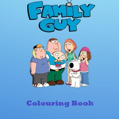 Family Guy Colouring Book: Fantastic Coloring for Everyone ; Peter Griffin, Stewie, Lois, Meg, Brian, Glenn, Chris, Griffin Family, American, All ... Burgers, Futurama, Homer, Bart, New York, USA pdf