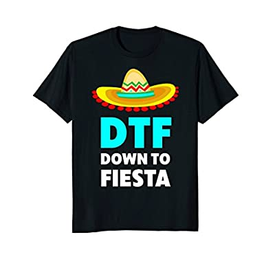 Down To Fiesta DTF - Funny Cinco De Mayo T-Shirt