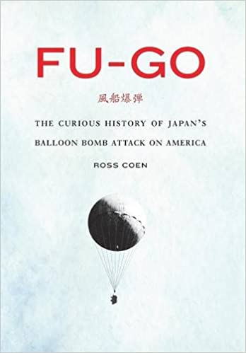 Fu go the curious history of japans balloon bomb attack on america fu go the curious history of japans balloon bomb attack on america studies in war society and the military ross coen 9780803249660 amazon malvernweather Image collections