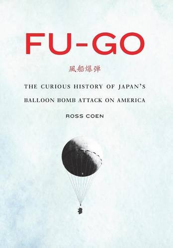 Fu-go: The Curious History of Japan's Balloon Bomb Attack on America (Studies in War, Society, and the Military)]()