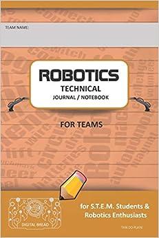 Epub Descargar Robotics Technical Journal Notebook For Teams - For Stem Students & Robotics Enthusiasts: Build Ideas, Code Plans, Parts List, Troubleshooting Notes, Competition Results, Tan Do Plain