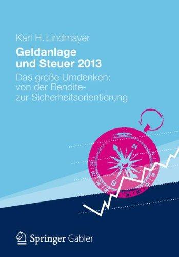 Geldanlage und Steuer 2013: Das große Umdenken: von der Rendite- zur Sicherheitsorientierung (Gabler Geldanlage u. Steuern)