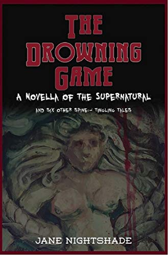 The Drowning Game: A Novella of the Supernatural Plus Six Other Spine-Tingling Tales by [Nightshade, Jane]