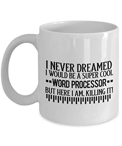 Awesome Coffe Mug Word Processor Gift Ideas for Birthday or Christmas.I Never Dreamed I would be a super cool Word processor But here I am killing it! (A Word Processor Would Be Used Best To)
