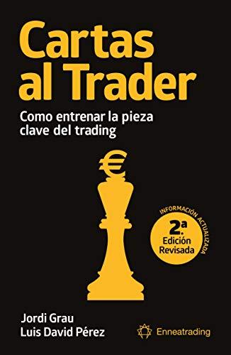 Cartas al trader: Cómo entrenar la pieza clave del trading (Spanish Edition)