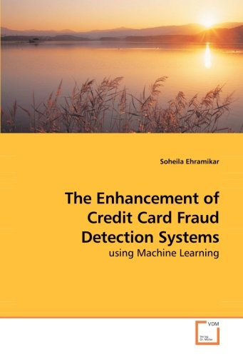 The Enhancement of Credit Card Fraud Detection Systems: using Machine Learning