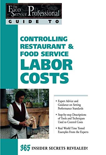 The Food Service Professionals Guide To: Controlling Restaurant & Food Service Labor Costs