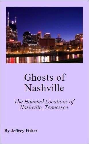 Ghosts Of Nashville: The Haunted Locations Of Nashville, Tennessee Mobi Download Book