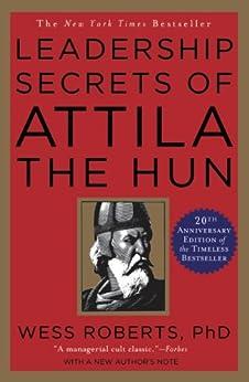Leadership Secrets of Attila the Hun by [Roberts, Wess]