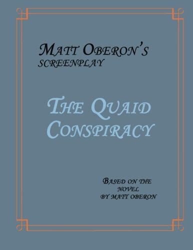 The Quaid Conspiracy: The Screenplay