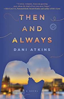 Then and Always: A Novel by [Atkins, Dani]