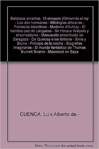 Baldosas amarillas. 15 ensayos (Gilmamés el rey - Los dos hermanos - Mitologías africanas - Fantasías bizantinas - Madame dAulnoy - El hombre-pez de ...