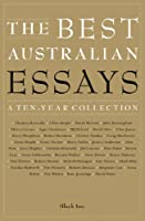 The Best Australian Essays: A Ten-Year Collection