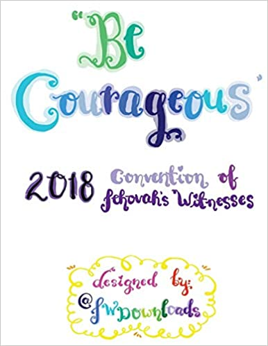 Be Courageous 2018 Convention of Jehovah's Witnesses