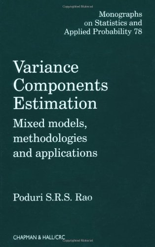 Variance Components: Mixed Models, Methodologies and Applications (Chapman & Hall/CRC Monographs on Statistics &