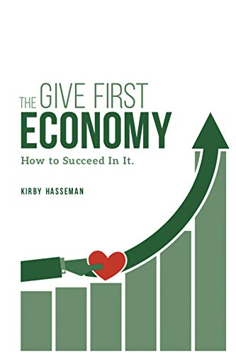 The Give First Economy: How To Succeed In It