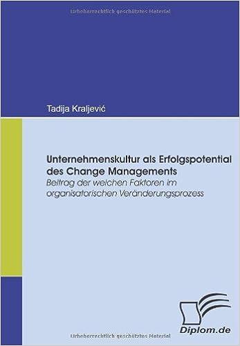 Book Unternehmenskultur als Erfolgspotential des Change Managements: Beitrag der weichen Faktoren im organisatorischen Veränderungsprozess
