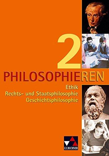 Philosophieren 2: Ethik, Rechts- und Staatsphilosophie, Geschichtsphilosophie
