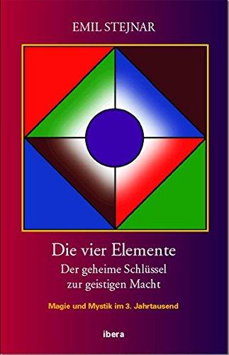 Die vier Elemente: Der geheime Schlüssel zur geistigen Macht