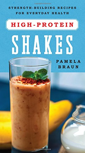 High-Protein Shakes: Strength-Building Recipes for Everyday Health by Pamela Braun