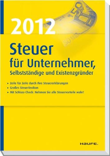 Steuer 2012 Für Unternehmer Selbstständige Und Existenzgründer