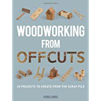 Woodworking from Offcuts: 20 Projects to Create from the Scrap Pile