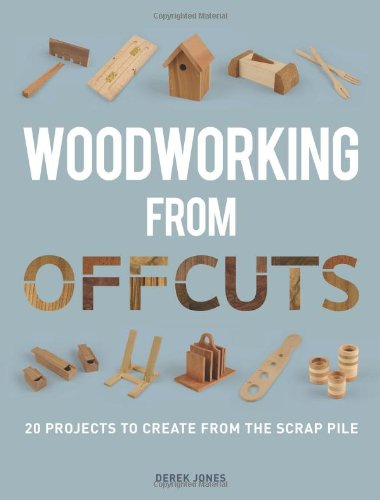 Woodworking From Offcuts  20 Projects To Create From The Scrap Pile