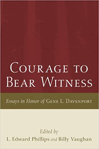 courage to bear witness essays in honor of gene l davenport l  courage to bear witness essays in honor of gene l davenport l edward phillips 9781606085363 com books