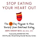 Stop Eating Your Heart Out: The 21-Day Program to Free Yourself from Emotional Eating | Meryl Hershey Beck