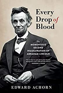 Book Cover: Every Drop of Blood: The Momentous Second Inauguration of Abraham Lincoln