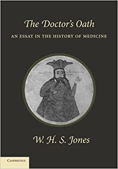 The Doctor's Oath: An Essay in the History of Medicine ...
