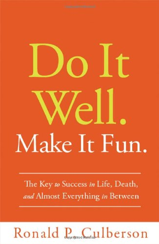Read Online Do It Well. Make It Fun.: The Key to Success in Life, Death, and Almost Everything in Between PDF