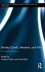 Stanley Cavell, Literature, and Film: The Idea of America (Routledge Interdisciplinary Perspectives on Literature)