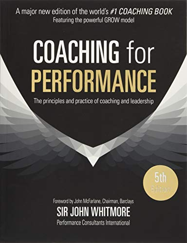 Coaching for Performance Fifth Edition: The Principles and Practice of Coaching and Leadership UPDATED 25TH ANNIVERSARY EDITION ()