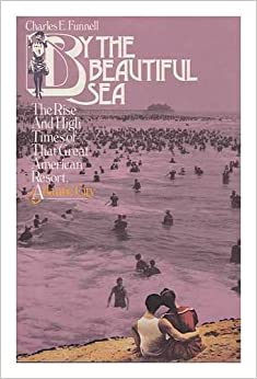 By the beautiful sea: The rise and high times of that great American resort Atlantic City