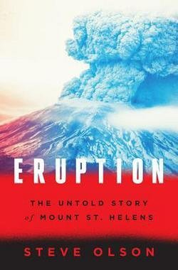 Steve Olson: Eruption : The Untold Story of Mount St. Helens (Hardcover); 2016 Edition
