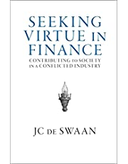 Seeking Virtue in Finance: Contributing to Society in a Conflicted Industry