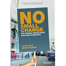 No Small Change: Why Financial Services Needs A New Kind of Marketing