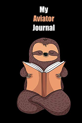 My Aviator Journal: With A Cute Sloth Reading , Blank Lined Notebook Journal Gift Idea With Black Background ()