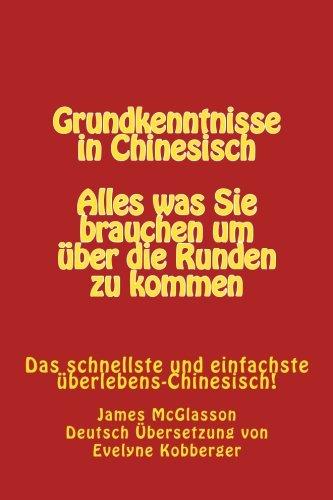 Grundkenntnisse in Chinesisch: Alles was Sie Brauchen um Uber die Runden zu Kommen (German Edition)