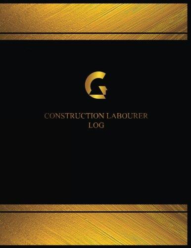 Read Online Construction Labourer Log (Log Book, Journal - 125 pgs, 8.5 X 11 inches): Construction Labourer Logbook (Black cover, X-Large) (Centurion Logbooks/Record Books) PDF