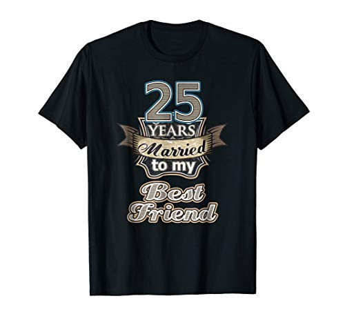 25 years married to my best friend wedding anniversary Shirt