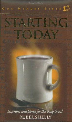 Starting Today: Scriptures and Stories for the Daily Grind (One Minute Bible)