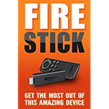 FIRE STICK: Get The Most Out Of This Amazing Device